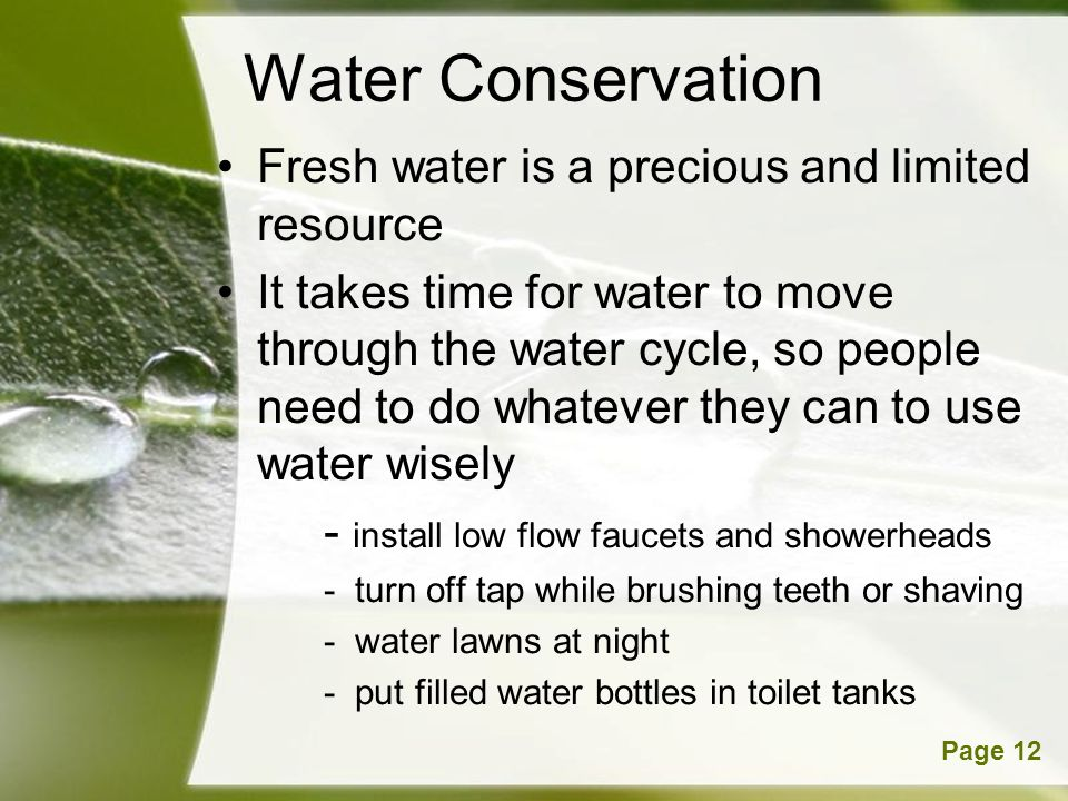 Water Conservation Fresh water is a precious and limited resource