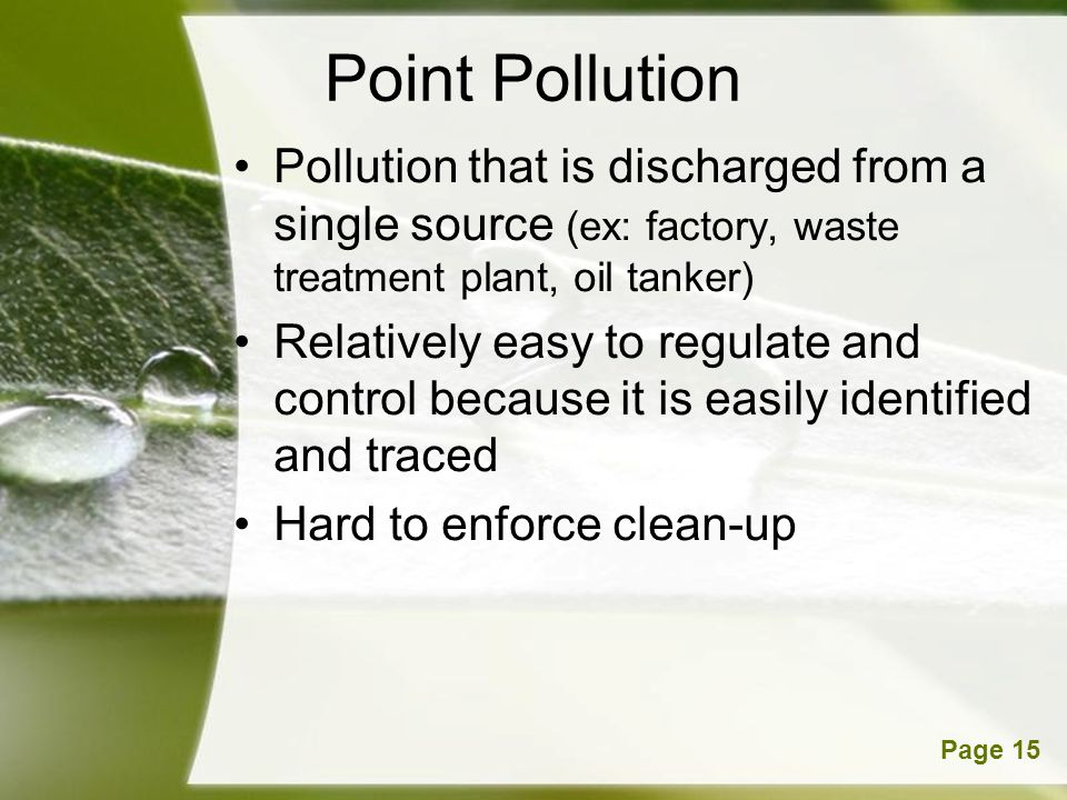 Point Pollution Pollution that is discharged from a single source (ex: factory, waste treatment plant, oil tanker)