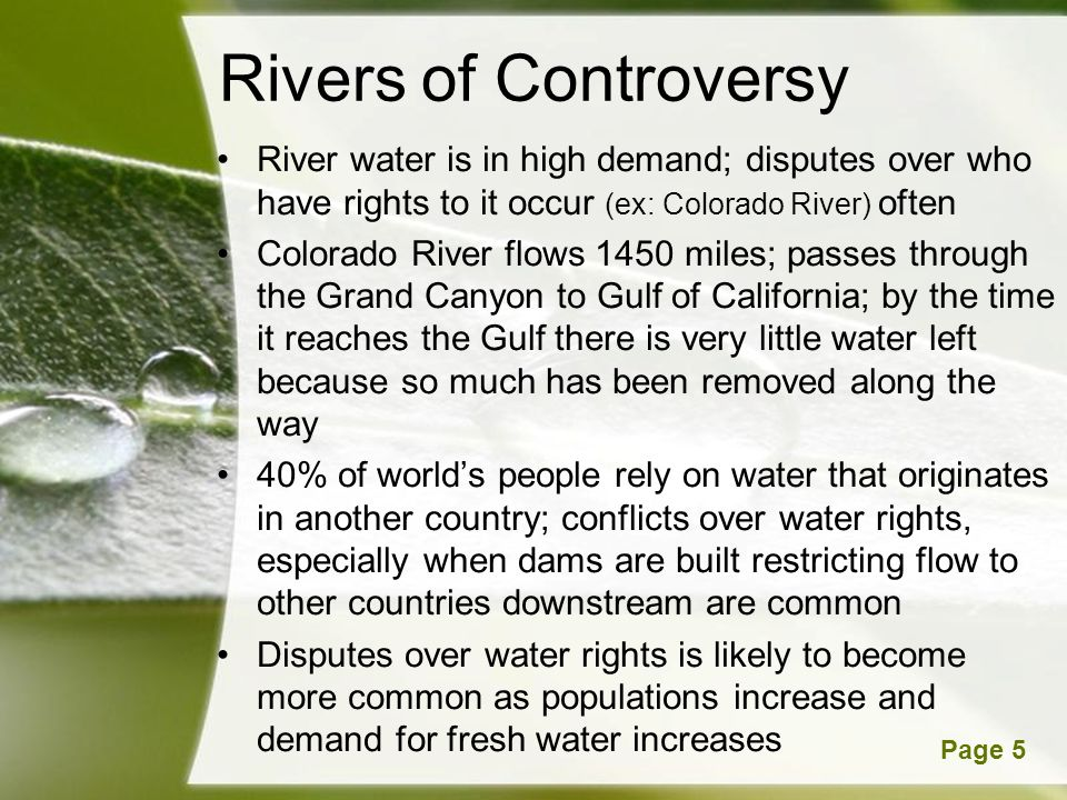 Rivers of Controversy River water is in high demand; disputes over who have rights to it occur (ex: Colorado River) often.