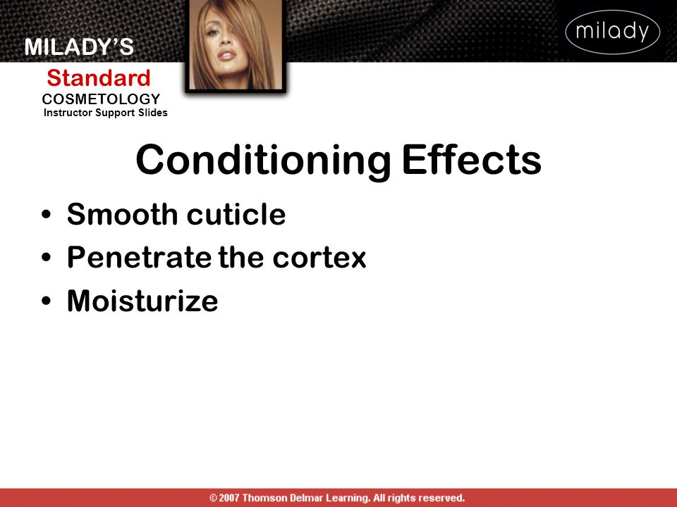 Conditioning Effects Smooth cuticle Penetrate the cortex Moisturize