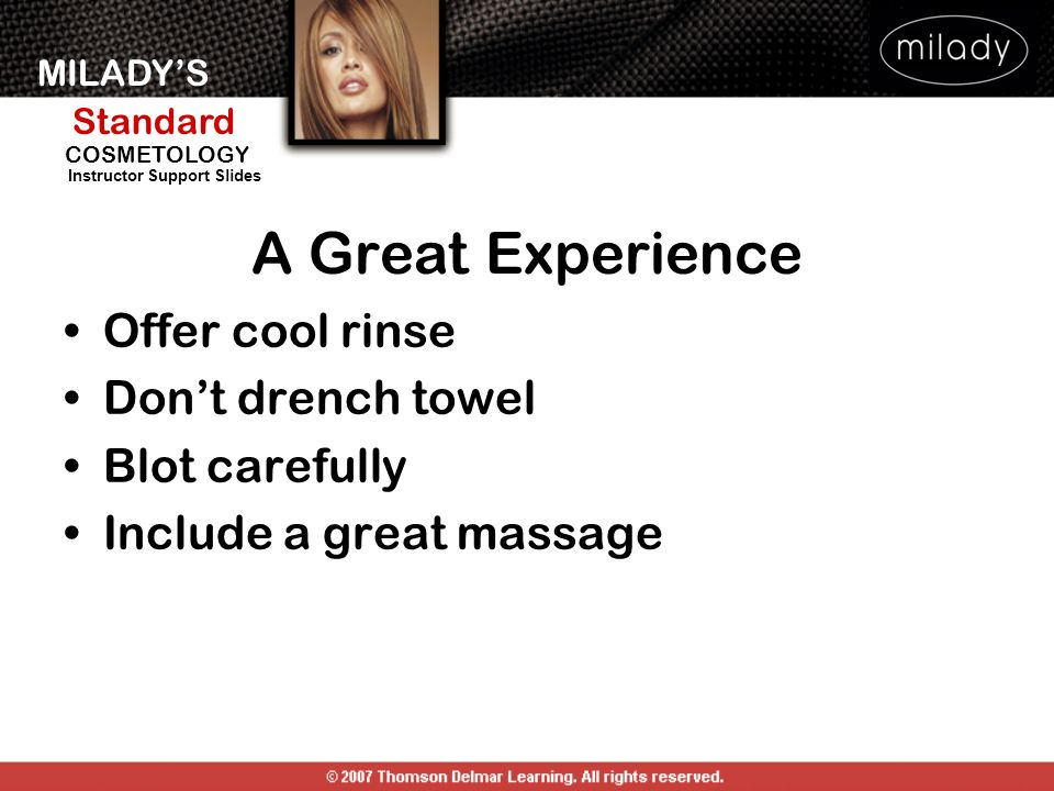 A Great Experience Offer cool rinse Don't drench towel Blot carefully