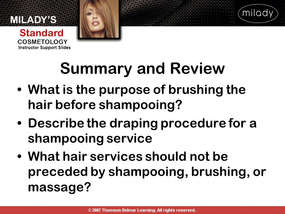 Summary and Review What is the purpose of brushing the hair before shampooing Describe the draping procedure for a shampooing service.