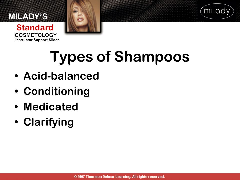 Types of Shampoos Acid-balanced Conditioning Medicated Clarifying
