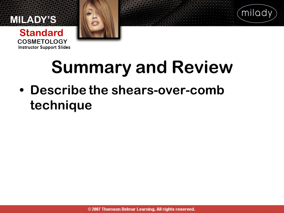 Summary and Review Describe the shears-over-comb technique