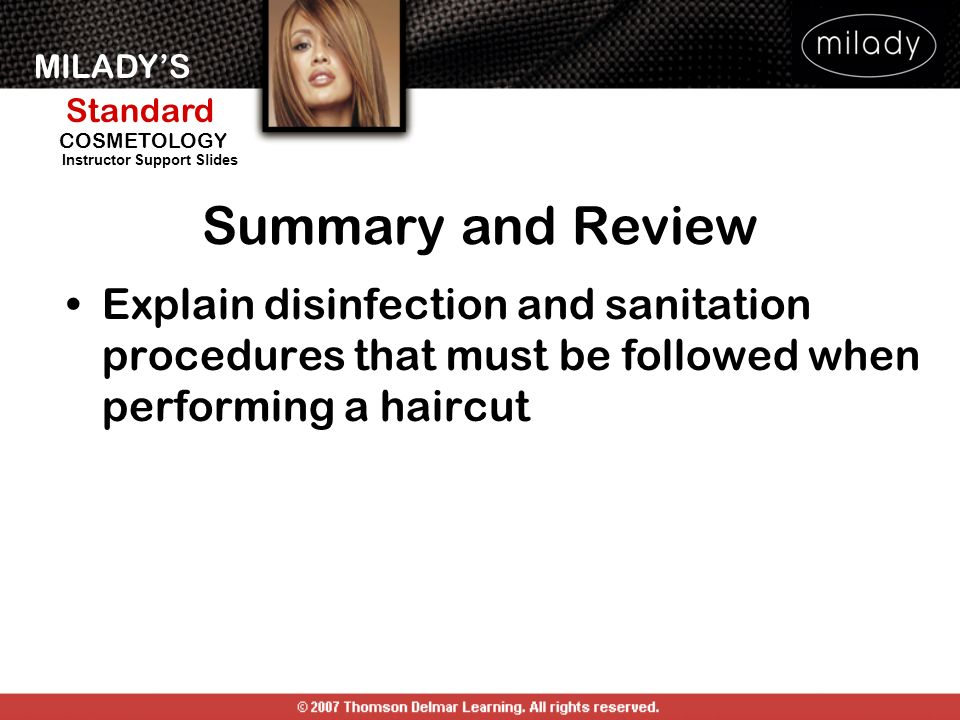 Summary and Review Explain disinfection and sanitation procedures that must be followed when performing a haircut.