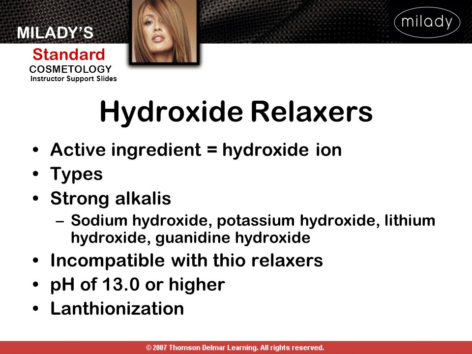 Hydroxide Relaxers Active ingredient = hydroxide ion Types