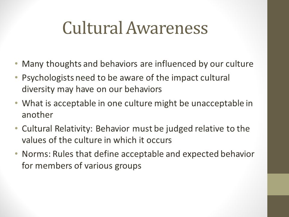 Cultural Awareness Many thoughts and behaviors are influenced by our culture.