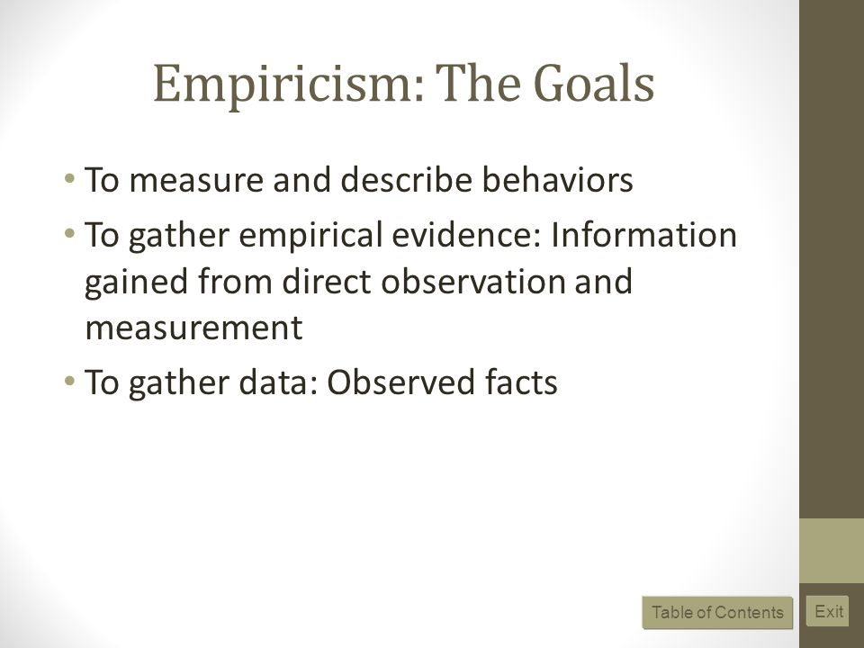Empiricism: The Goals To measure and describe behaviors