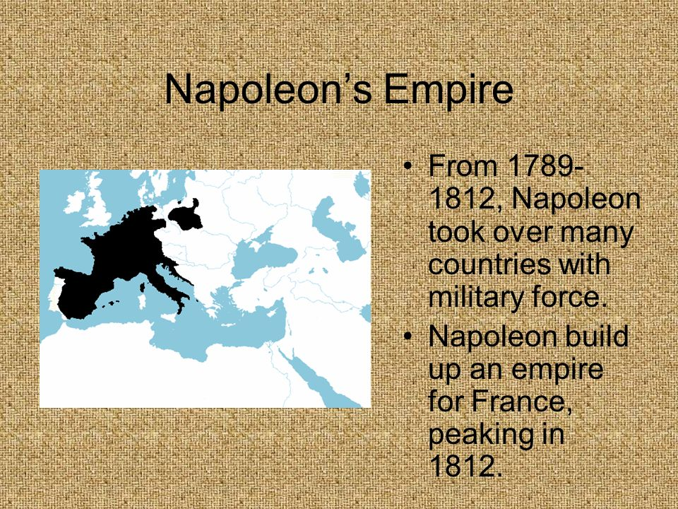 Napoleon's EmpireFrom 1789-1812, Napoleon took over many countries with military force.