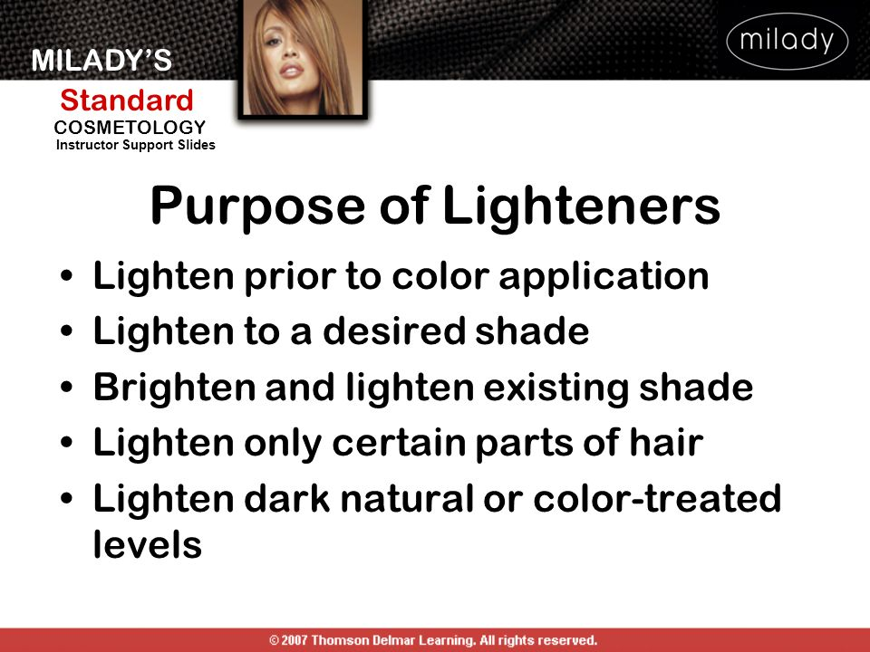 Purpose of Lighteners Lighten prior to color application