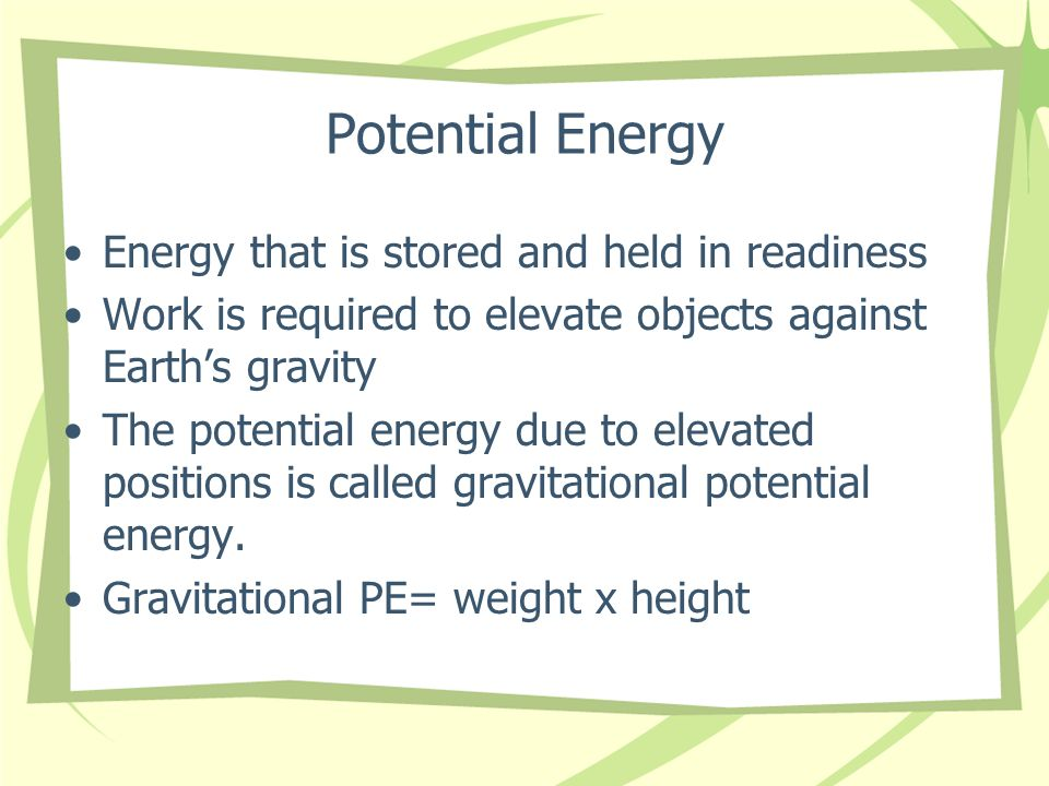 Potential Energy Energy that is stored and held in readiness