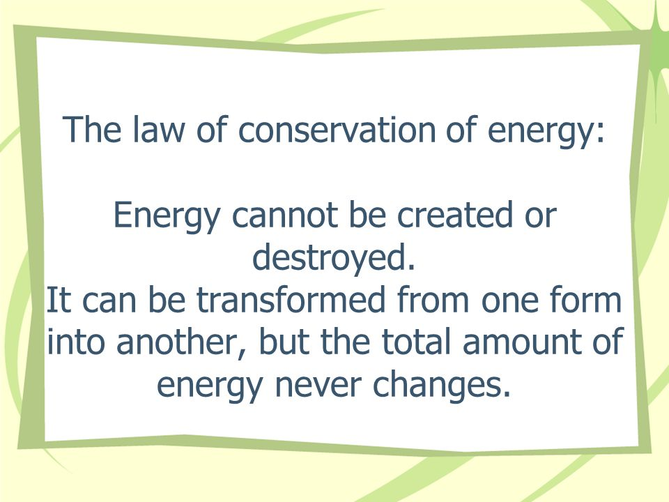 energy cannot be created or destroyed Hi everyone energy cannot be created or destroyed but, when i eat my lunch am i not creating energy nor when i have stressful time (life) my energy level reduce am i not destroying it.