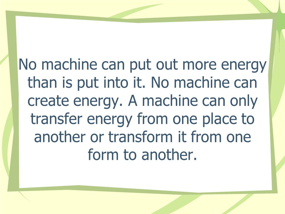 No machine can put out more energy than is put into it