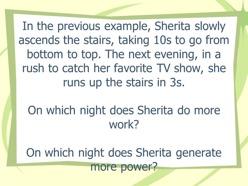 In the previous example, Sherita slowly ascends the stairs, taking 10s to go from bottom to top.