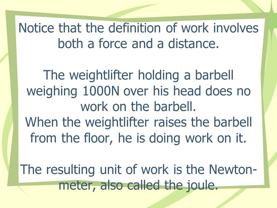 Notice that the definition of work involves both a force and a distance.