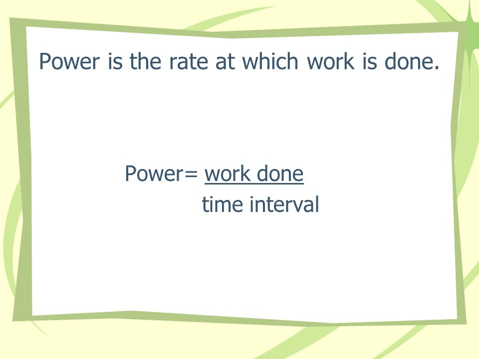 Power is the rate at which work is done.