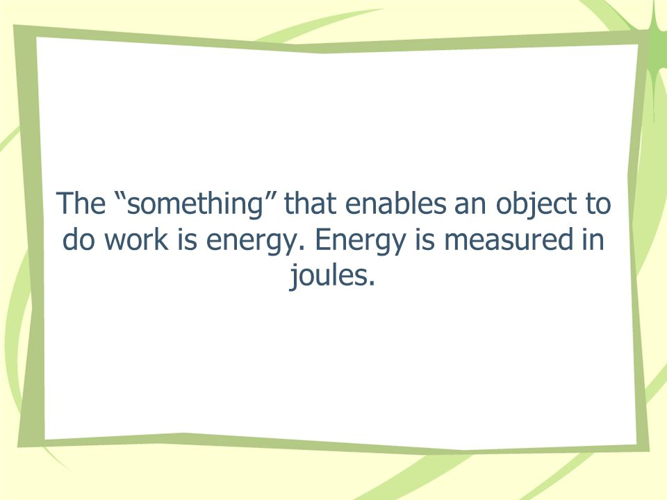 The something that enables an object to do work is energy