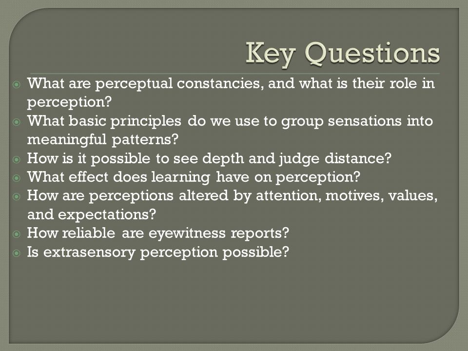 Key Questions What are perceptual constancies, and what is their role in perception