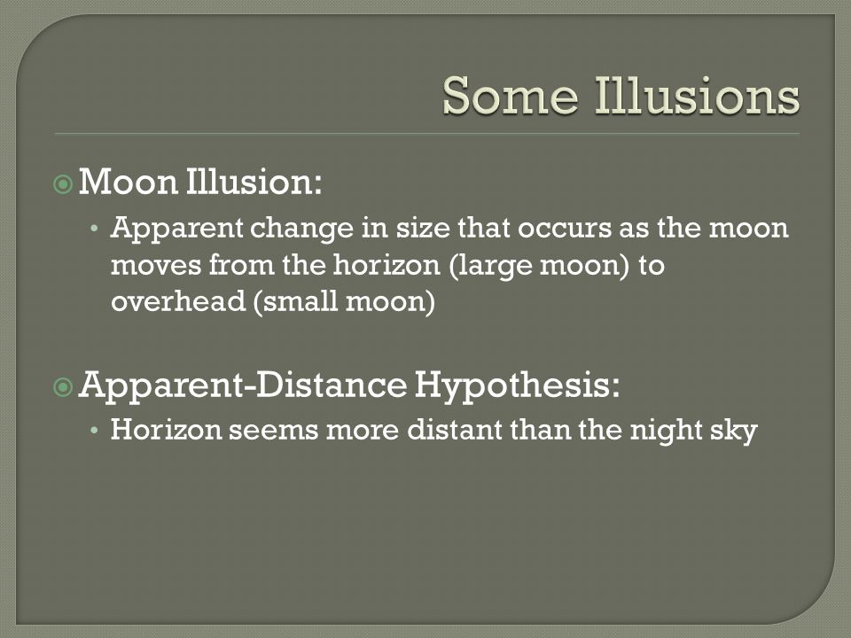 Some Illusions Moon Illusion: Apparent-Distance Hypothesis: