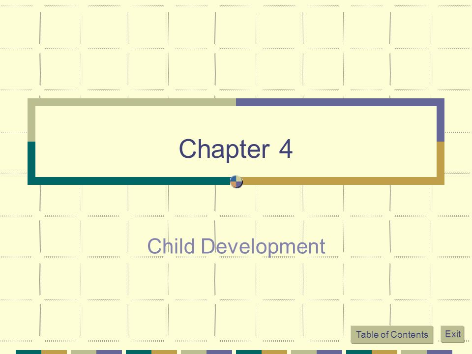 Chapter 4 Child Development Table of Contents Exit