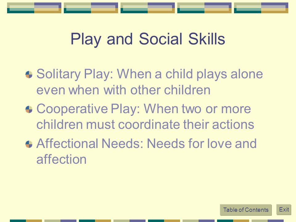 Play and Social Skills Solitary Play: When a child plays alone even when with other children.