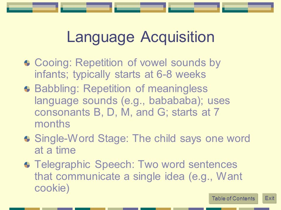 Language Acquisition Cooing: Repetition of vowel sounds by infants; typically starts at 6-8 weeks.