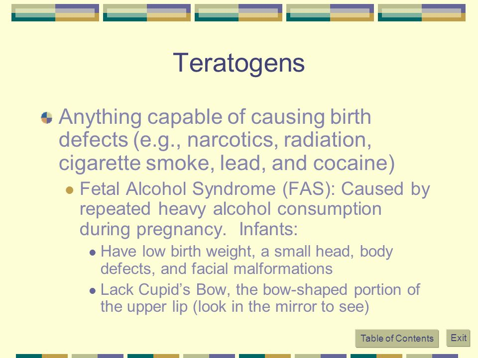 Teratogens Anything capable of causing birth defects (e.g., narcotics, radiation, cigarette smoke, lead, and cocaine)