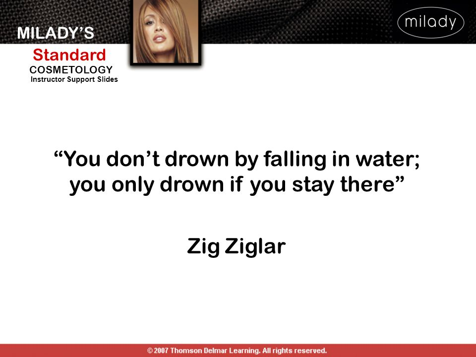 You don't drown by falling in water; you only drown if you stay there