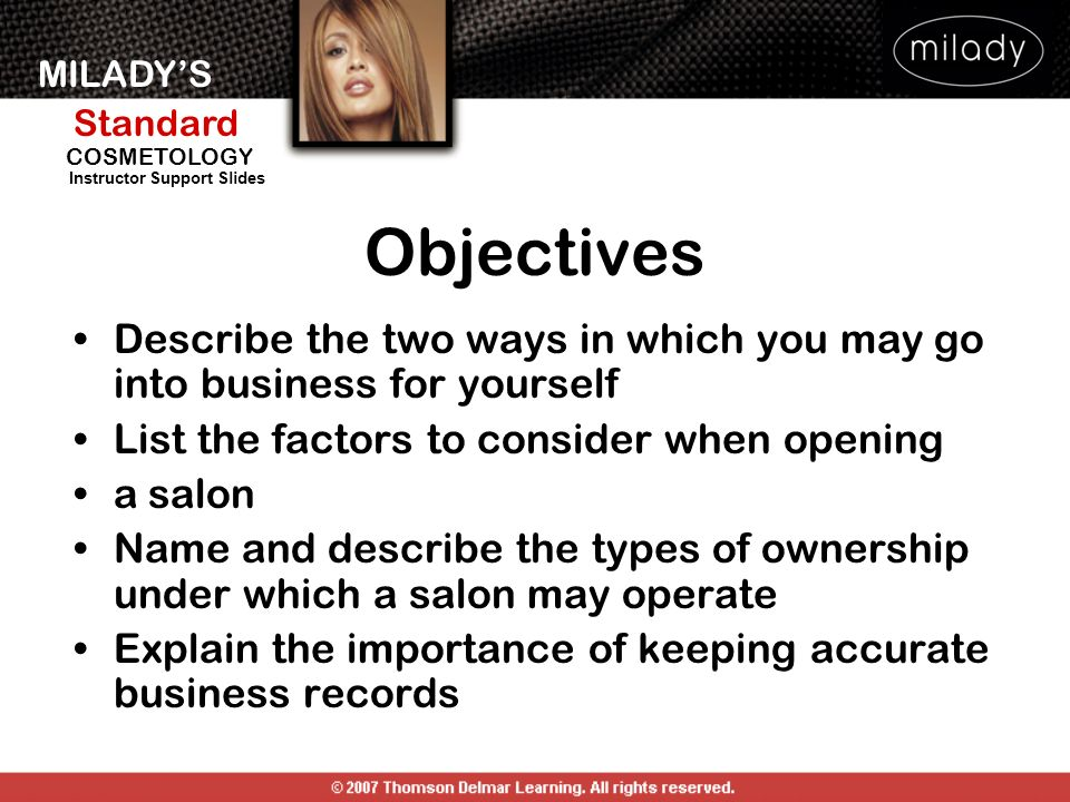 Objectives Describe the two ways in which you may go into business for yourself. List the factors to consider when opening.
