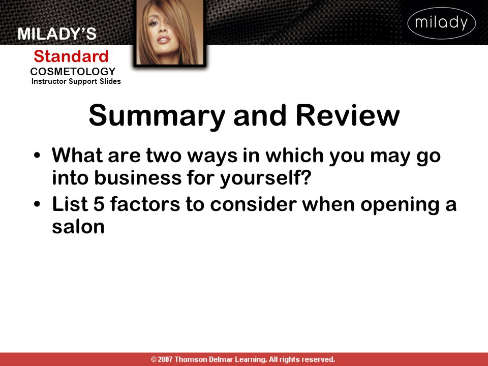 Summary and Review What are two ways in which you may go into business for yourself List 5 factors to consider when opening a salon.