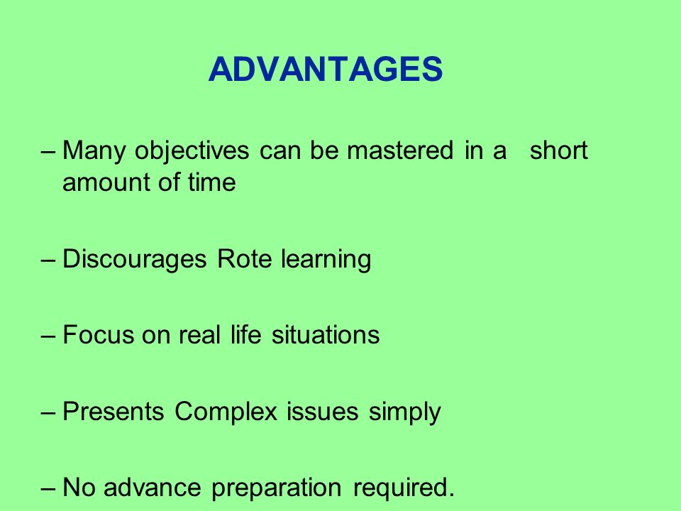 ADVANTAGES Many objectives can be mastered in a short amount of time