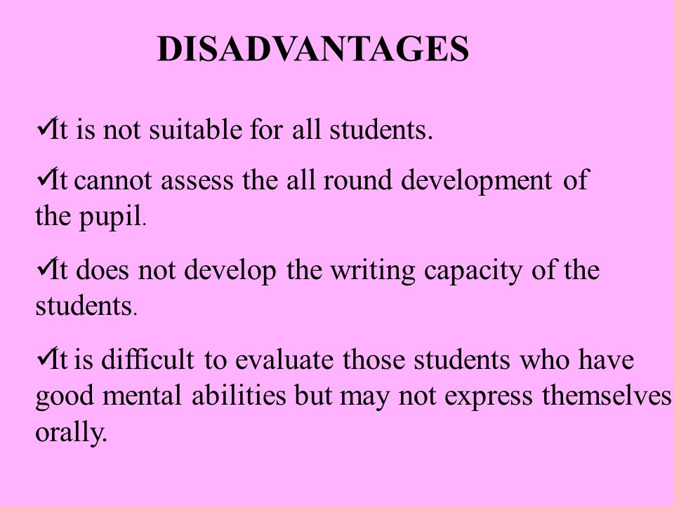 DISADVANTAGES It is not suitable for all students.