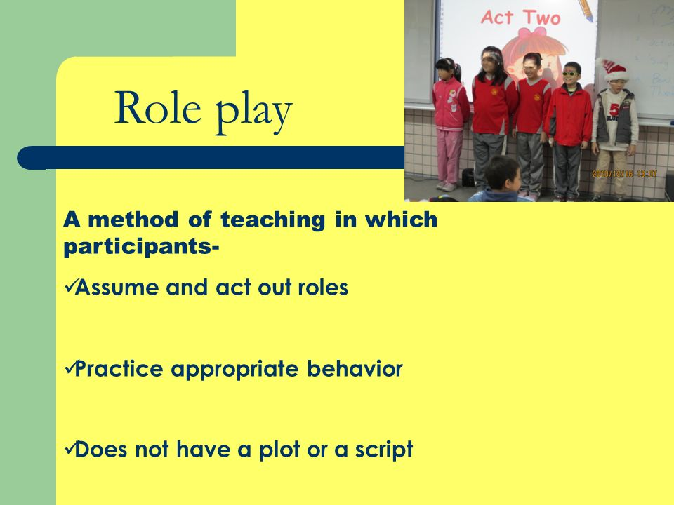 Role play A method of teaching in which participants-
