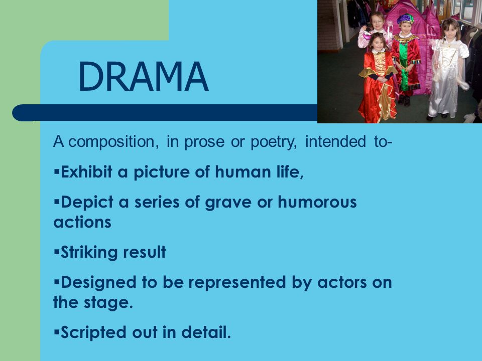 DRAMA A composition, in prose or poetry, intended to-