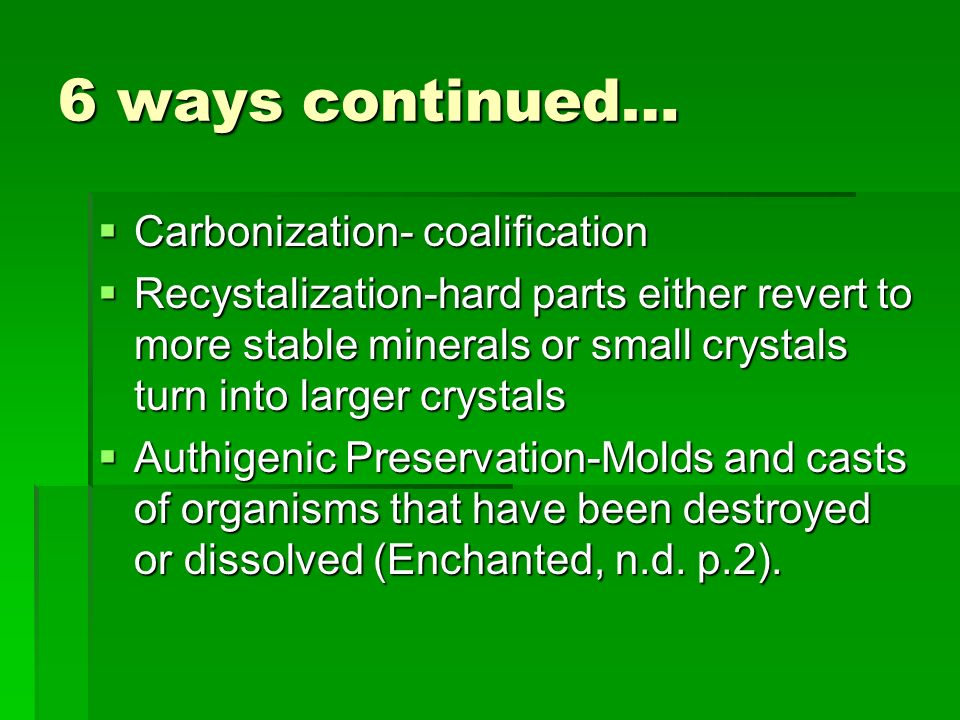 6 ways continued… Carbonization- coalification