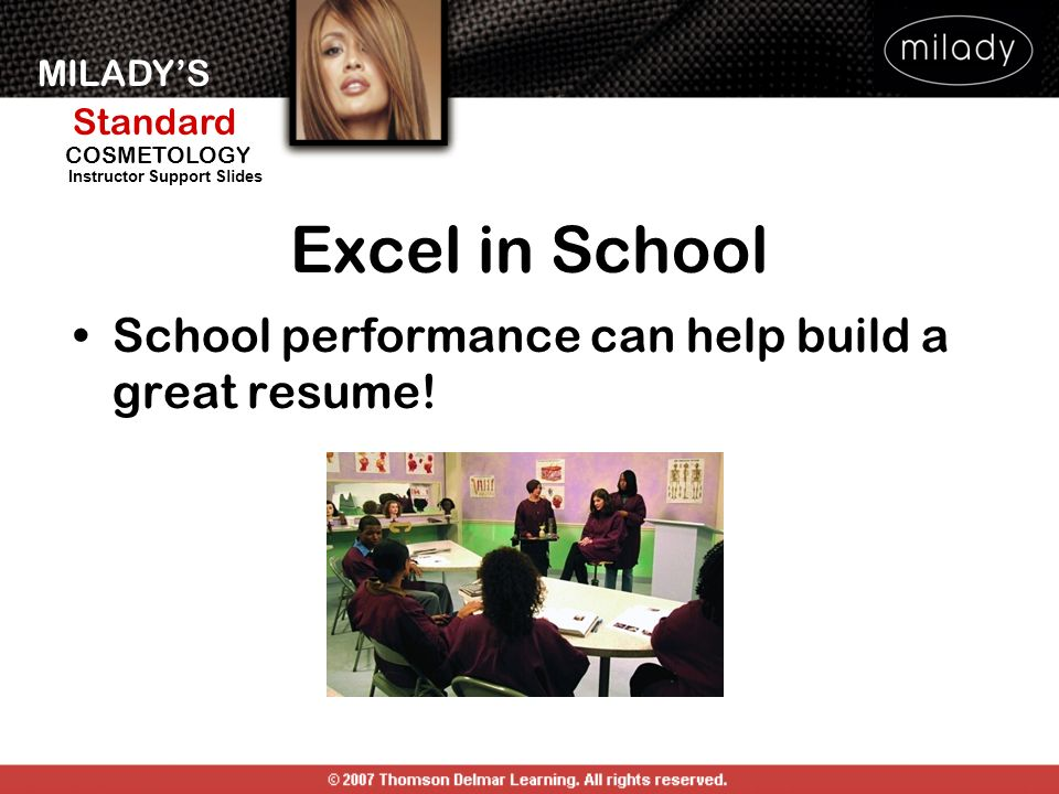 Excel in School School performance can help build a great resume!