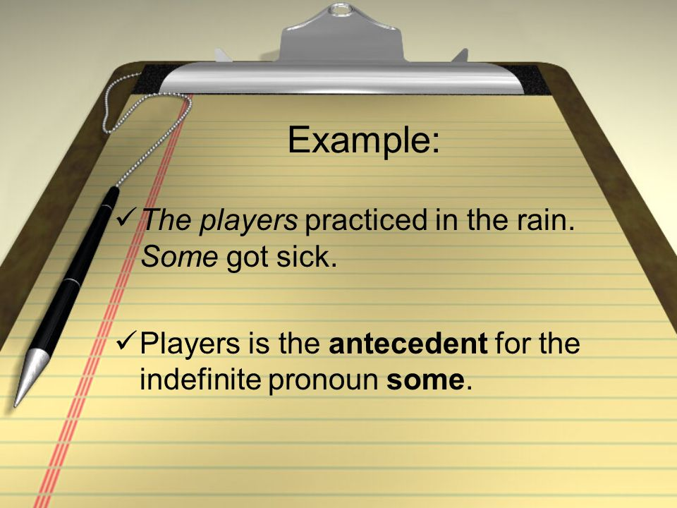Example: The players practiced in the rain. Some got sick.