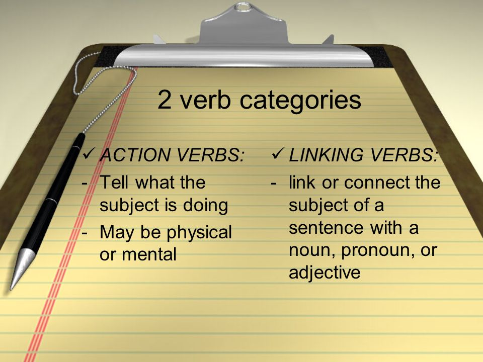 2 verb categories ACTION VERBS: Tell what the subject is doing