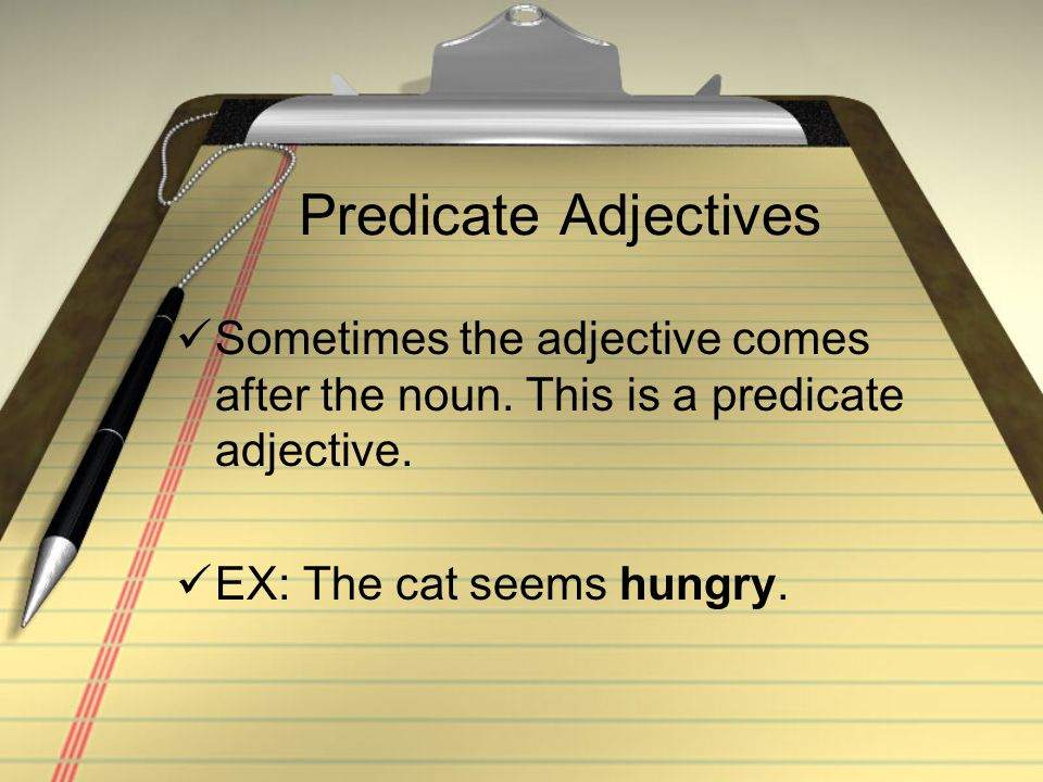 Predicate Adjectives Sometimes the adjective comes after the noun.