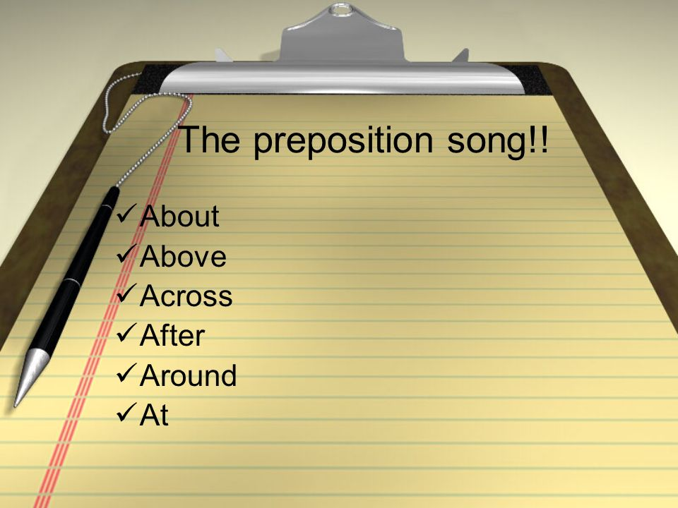 The preposition song!! About Above Across After Around At