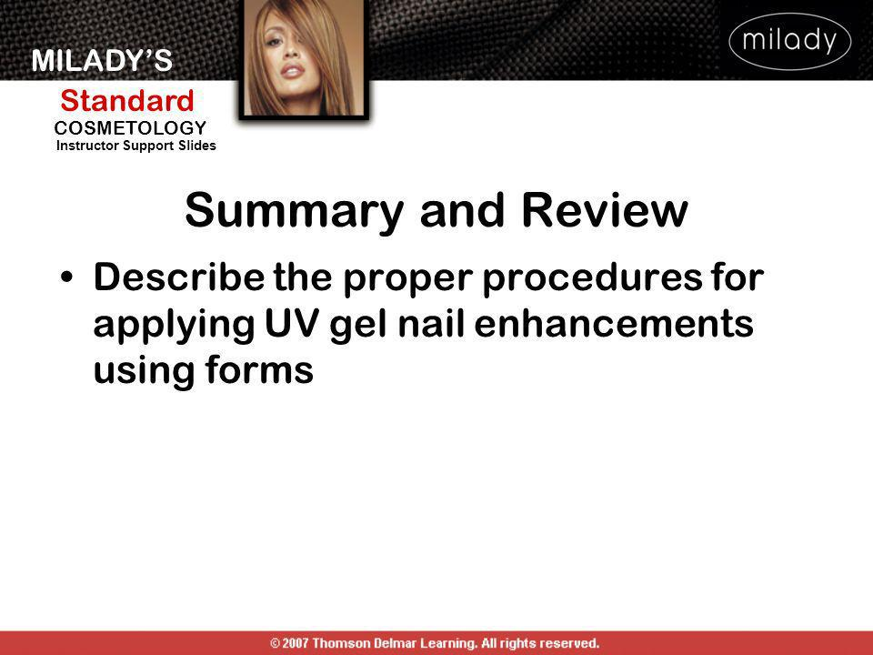 Summary and Review Describe the proper procedures for applying UV gel nail enhancements using forms.