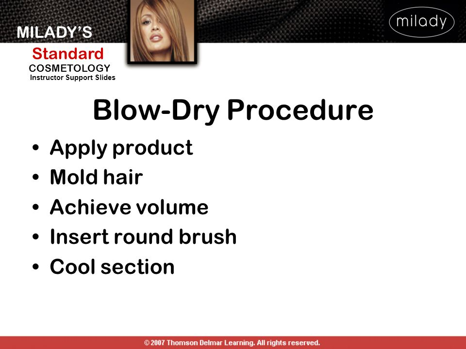Blow-Dry Procedure Apply product Mold hair Achieve volume