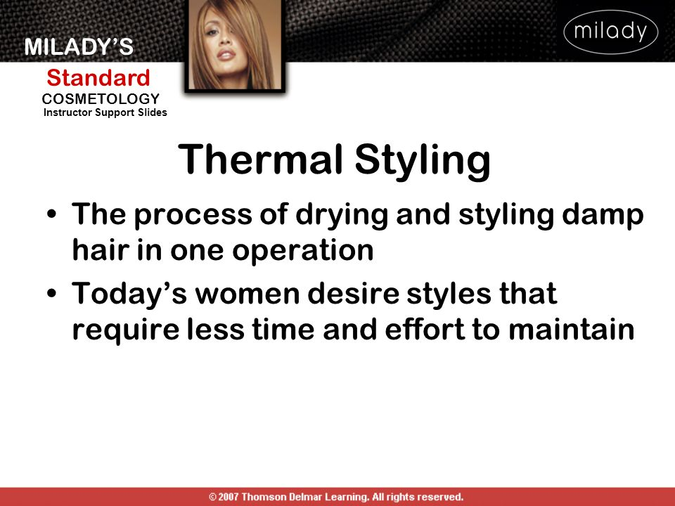 Thermal Styling The process of drying and styling damp hair in one operation.