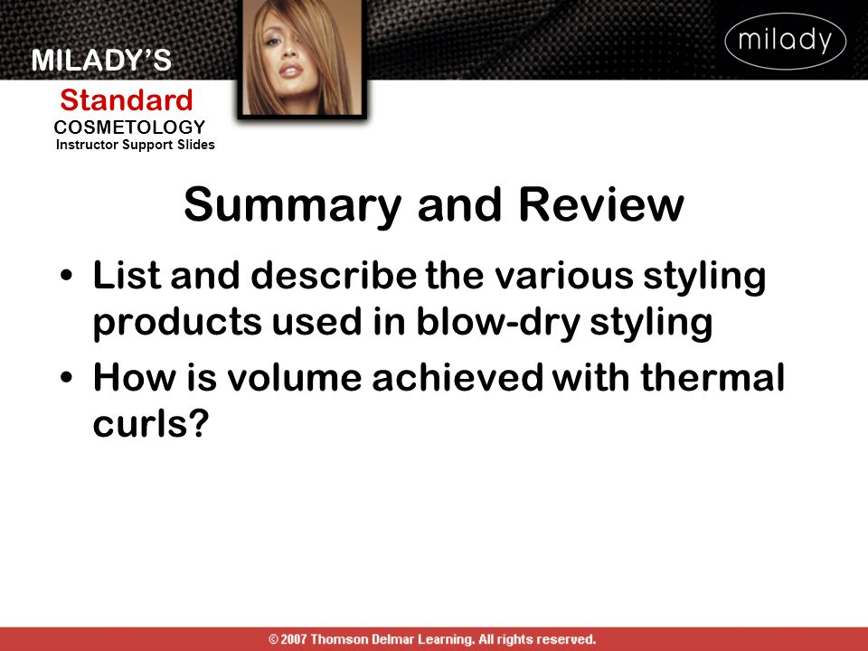 Summary and Review List and describe the various styling products used in blow-dry styling. How is volume achieved with thermal curls