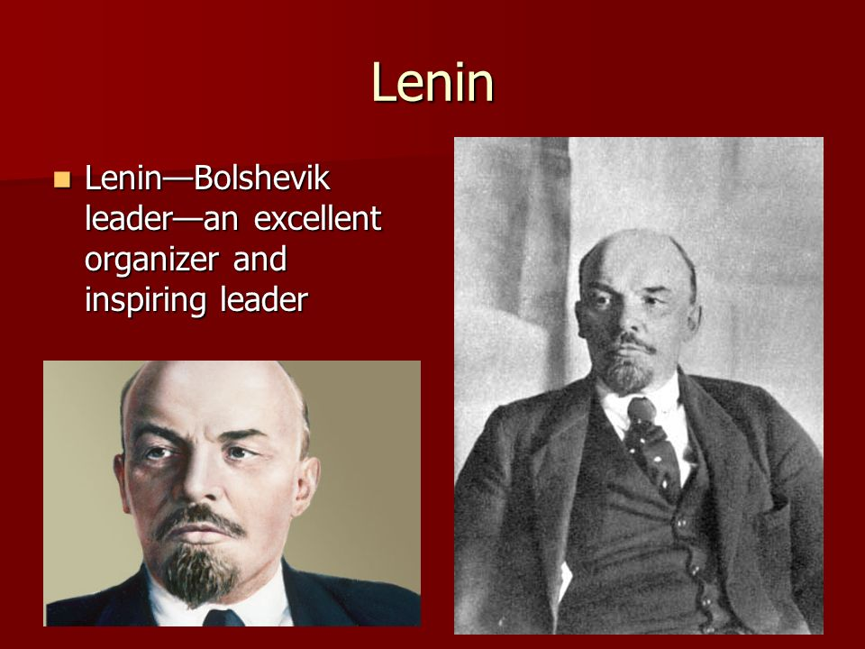 Lenin Lenin—Bolshevik leader—an excellent organizer and inspiring leader