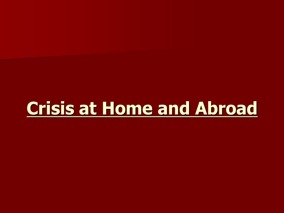 Crisis at Home and Abroad