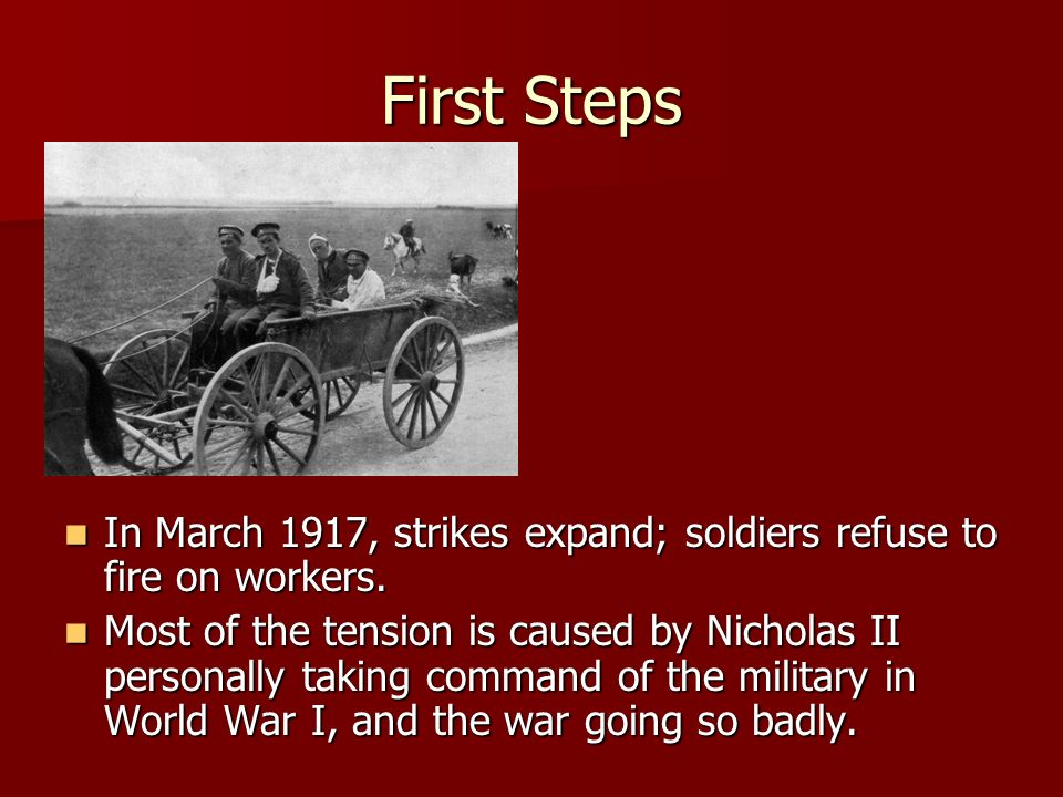 First Steps In March 1917, strikes expand; soldiers refuse to fire on workers.