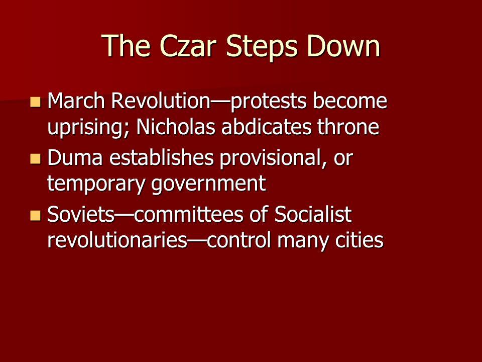 The Czar Steps Down March Revolution—protests become uprising; Nicholas abdicates throne. Duma establishes provisional, or temporary government.