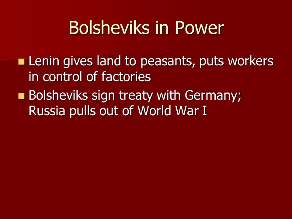 Bolsheviks in Power Lenin gives land to peasants, puts workers in control of factories.