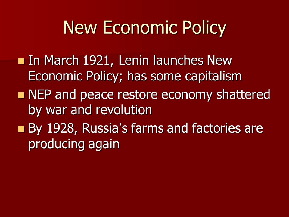 New Economic Policy In March 1921, Lenin launches New Economic Policy; has some capitalism.